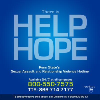 Penn State's 24/7 Sexual Assault and Relationship Violence Hotline 800-550-7575